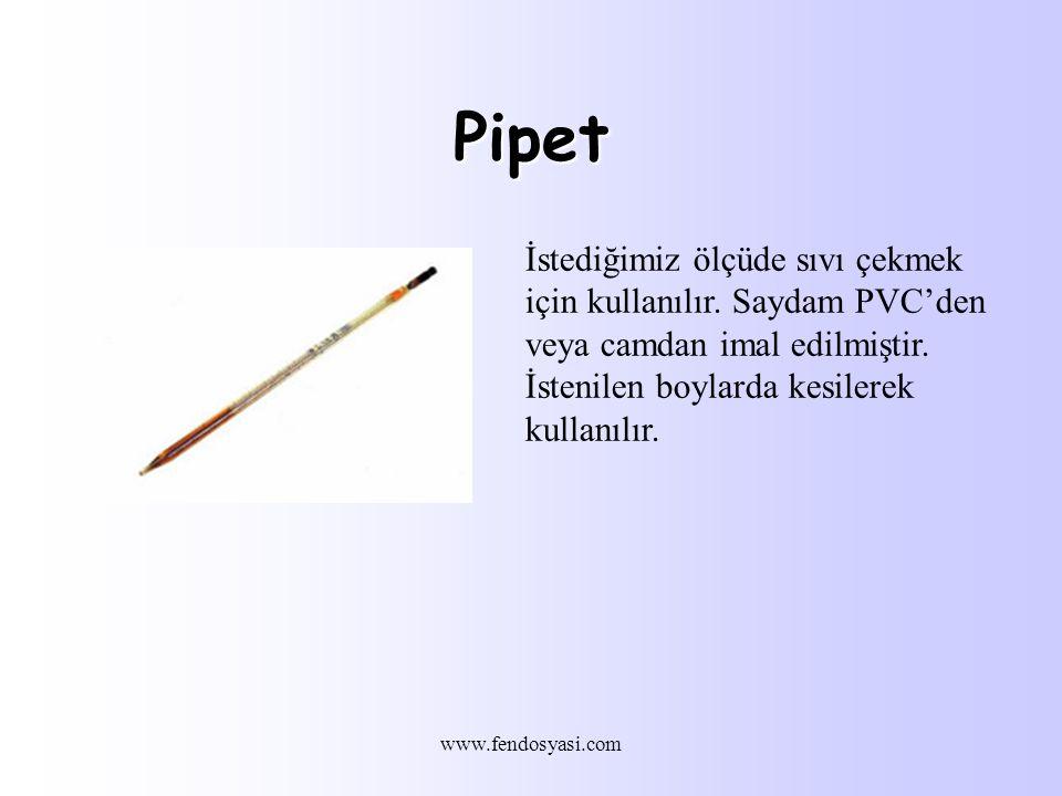 Pipet İstediğimiz ölçüde sıvı çekmek için kullanılır. Saydam PVC'den veya camdan imal edilmiştir. İstenilen boylarda kesilerek kullanılır.