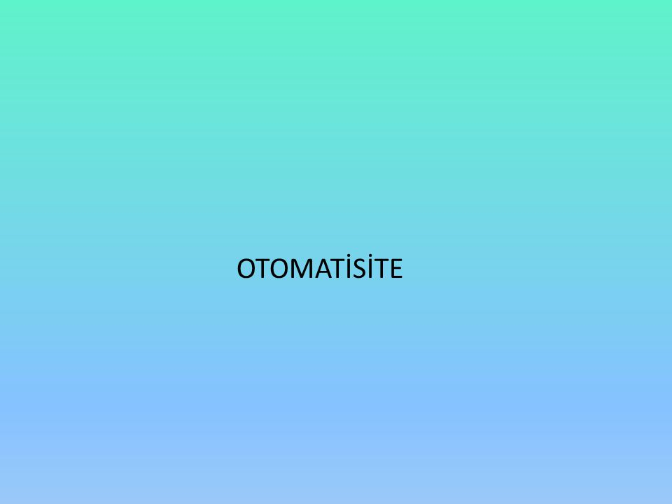 OTOMATİSİTE
