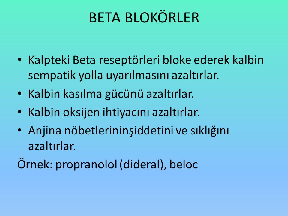 BETA BLOKÖRLER Kalpteki Beta reseptörleri bloke ederek kalbin sempatik yolla uyarılmasını azaltırlar.