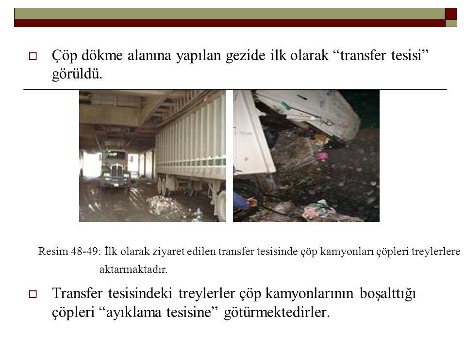 Çöp dökme alanına yapılan gezide ilk olarak transfer tesisi görüldü.