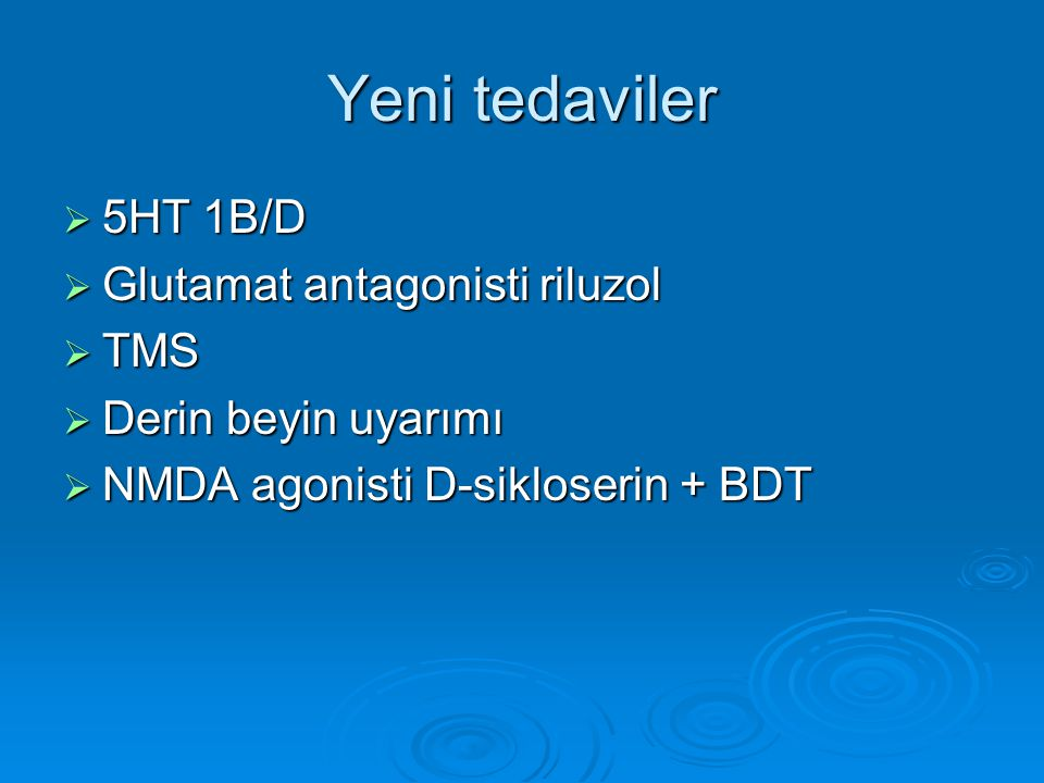 Yeni tedaviler 5HT 1B/D Glutamat antagonisti riluzol TMS