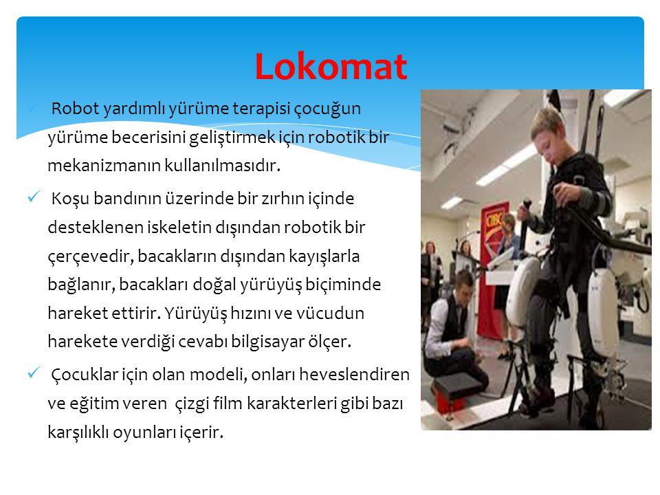 Lokomat Robot yardımlı yürüme terapisi çocuğun yürüme becerisini geliştirmek için robotik bir mekanizmanın kullanılmasıdır.