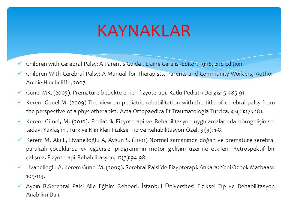KAYNAKLAR Children with Cerebral Palsy: A Parent s Guide , Elaine Geralis -Editor, 1998, 2nd Edition.