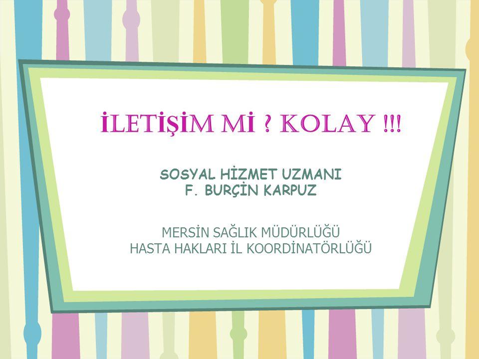 İLETİŞİM Mİ KOLAY !!! SOSYAL HİZMET UZMANI F. BURÇİN KARPUZ