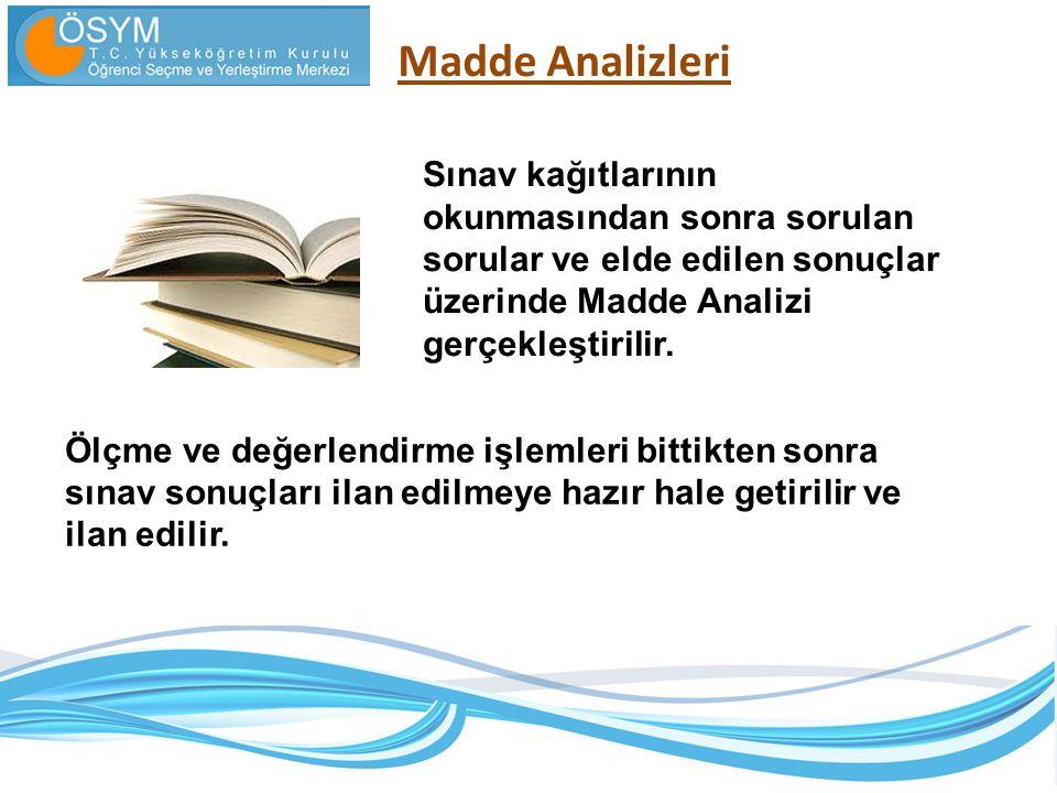 Madde Analizleri Sınav kağıtlarının okunmasından sonra sorulan sorular ve elde edilen sonuçlar üzerinde Madde Analizi gerçekleştirilir.