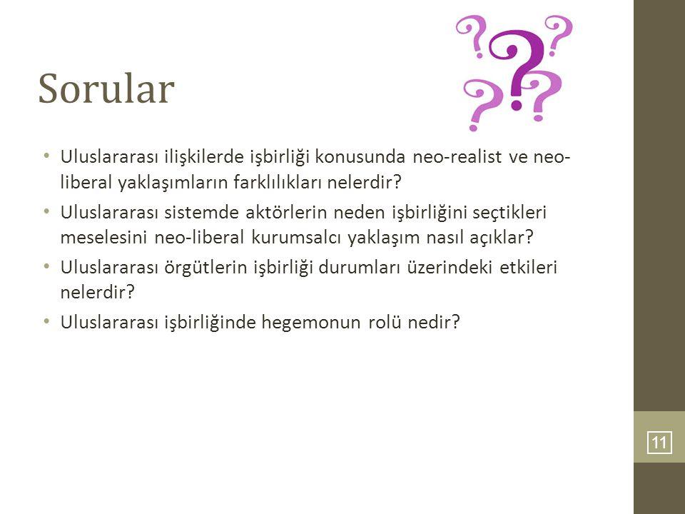 Sorular Uluslararası ilişkilerde işbirliği konusunda neo-realist ve neo- liberal yaklaşımların farklılıkları nelerdir
