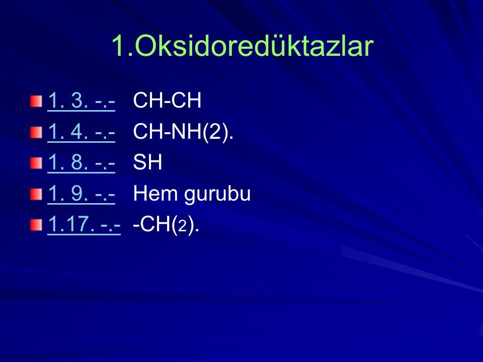 1.Oksidoredüktazlar 1. 3. -.- CH-CH 1. 4. -.- CH-NH(2). 1. 8. -.- SH