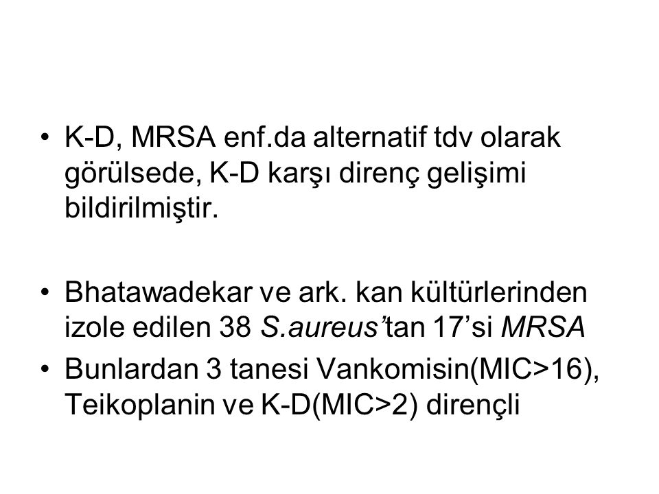 K-D, MRSA enf.da alternatif tdv olarak görülsede, K-D karşı direnç gelişimi bildirilmiştir.