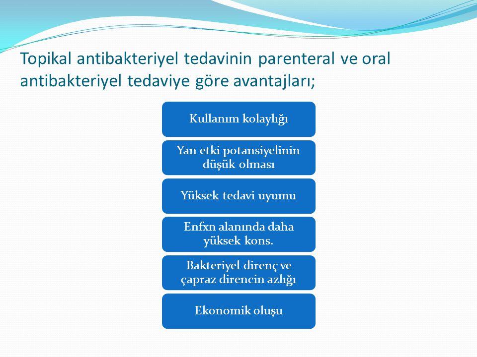 Topikal antibakteriyel tedavinin parenteral ve oral antibakteriyel tedaviye göre avantajları;