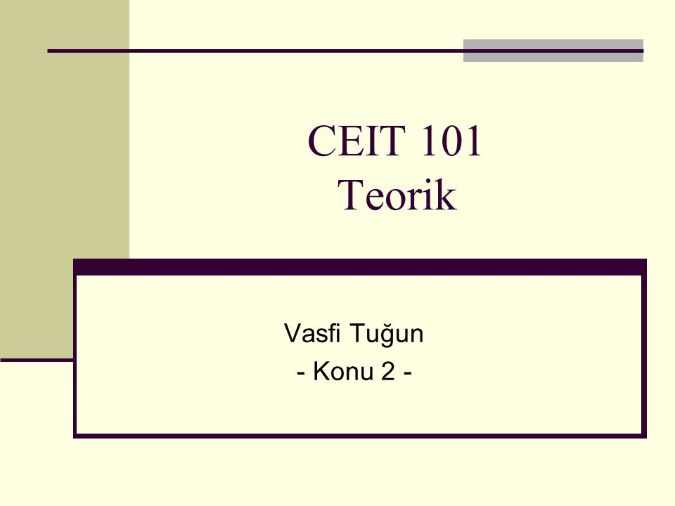 CEIT 101 Teorik Vasfi Tuğun - Konu 2 -