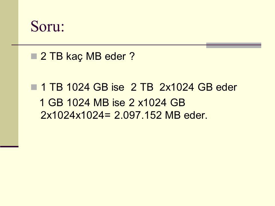 Soru: 2 TB kaç MB eder 1 TB 1024 GB ise 2 TB 2x1024 GB eder