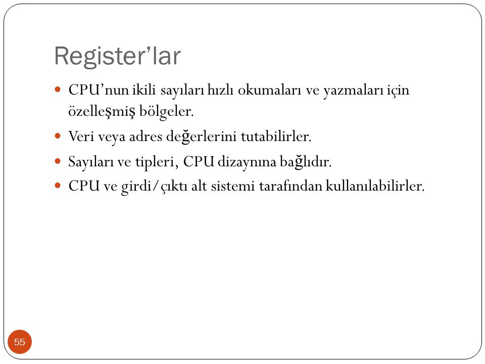 Register'lar CPU'nun ikili sayıları hızlı okumaları ve yazmaları için özelleşmiş bölgeler. Veri veya adres değerlerini tutabilirler.