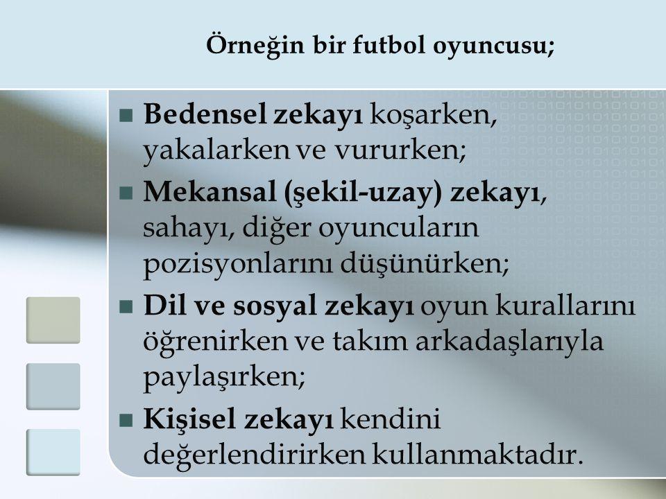 Örneğin bir futbol oyuncusu;