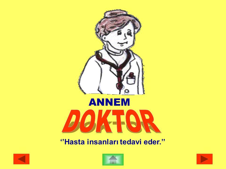 ANNEM DOKTOR ''Hasta insanları tedavi eder.''