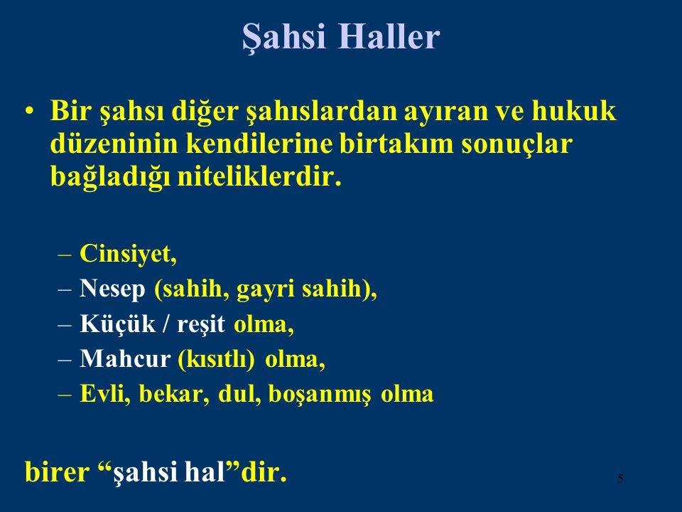Şahsi Haller Bir şahsı diğer şahıslardan ayıran ve hukuk düzeninin kendilerine birtakım sonuçlar bağladığı niteliklerdir.
