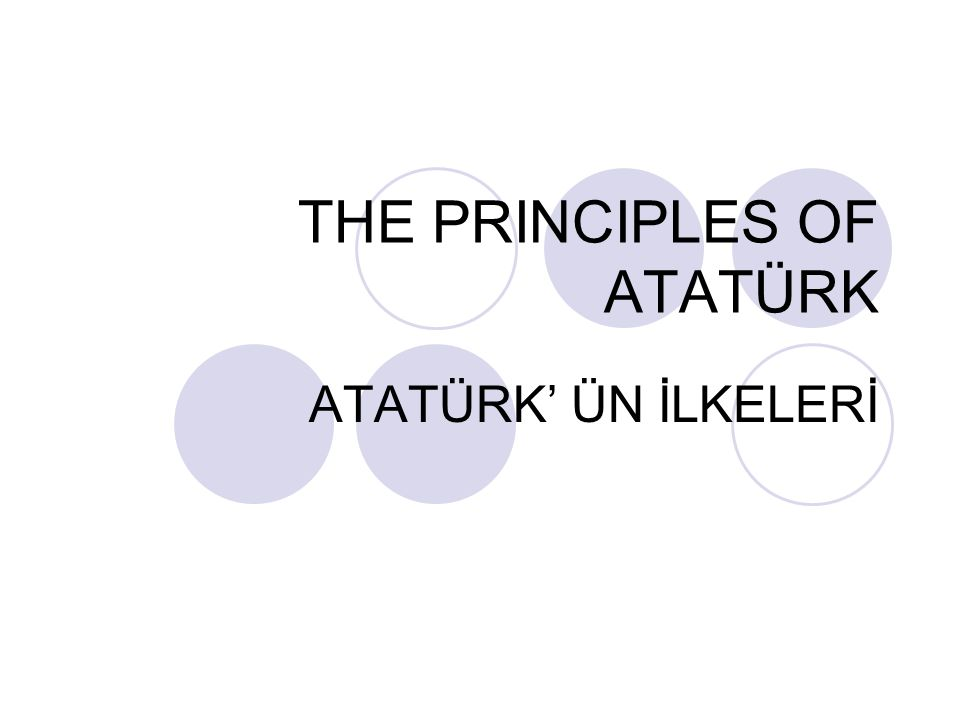 THE PRINCIPLES OF ATATÜRK