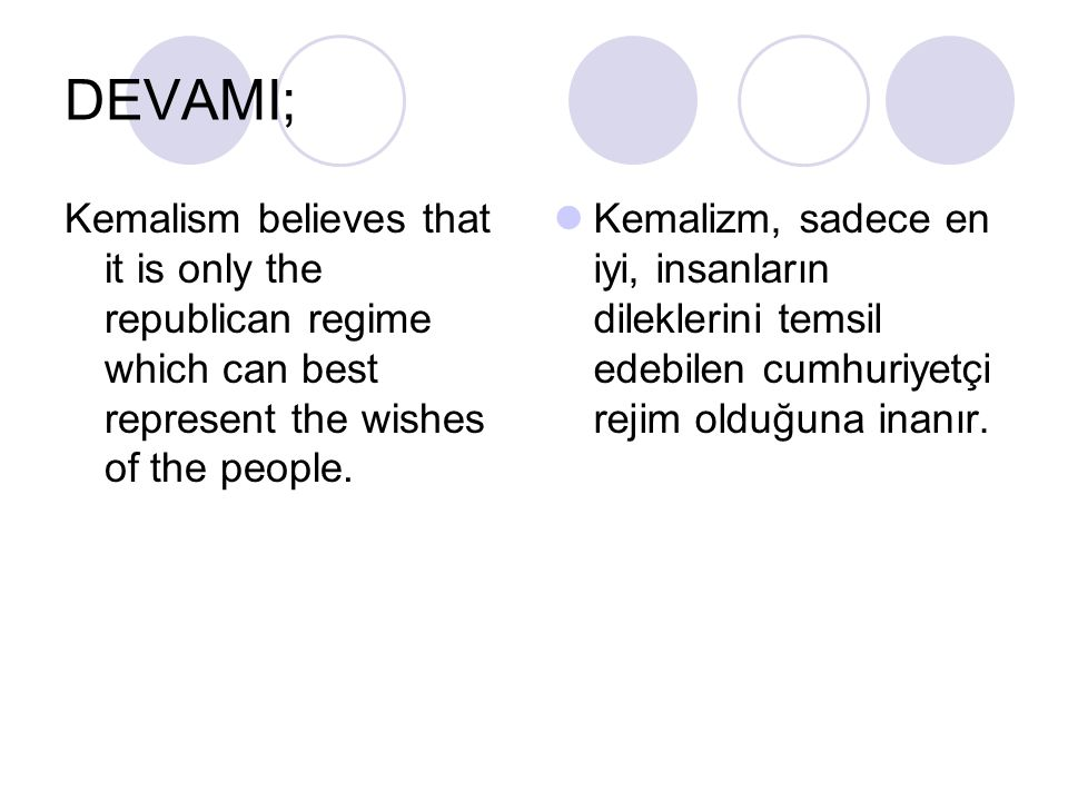 DEVAMI; Kemalism believes that it is only the republican regime which can best represent the wishes of the people.