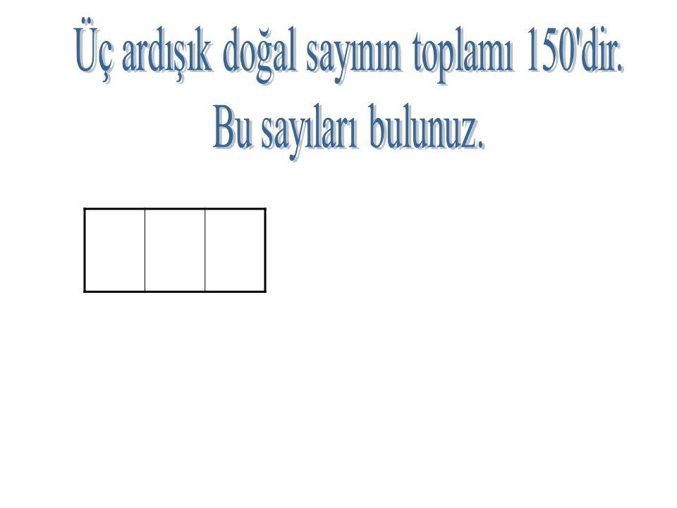 Üç ardışık doğal sayının toplamı 150 dir.