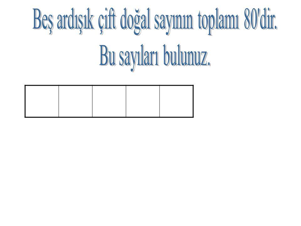 Beş ardışık çift doğal sayının toplamı 80 dir.