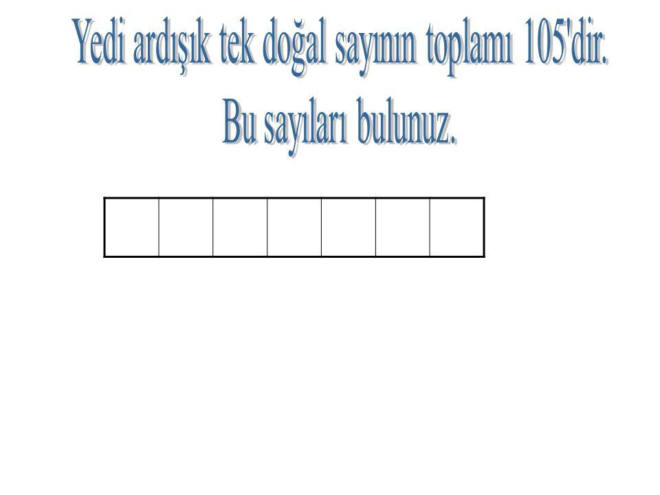 Yedi ardışık tek doğal sayının toplamı 105 dir.