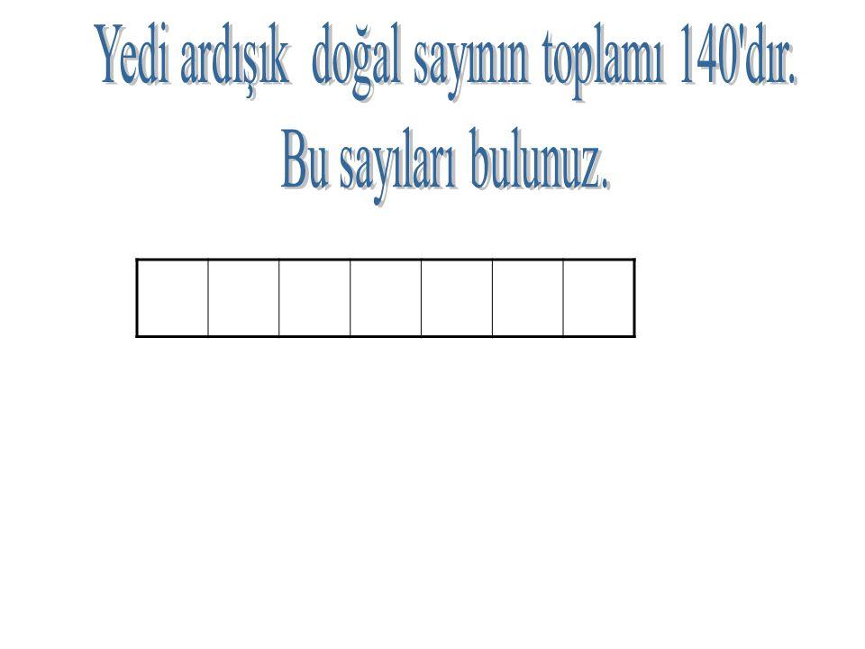 Yedi ardışık doğal sayının toplamı 140 dır.