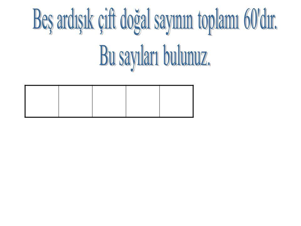 Beş ardışık çift doğal sayının toplamı 60 dır.