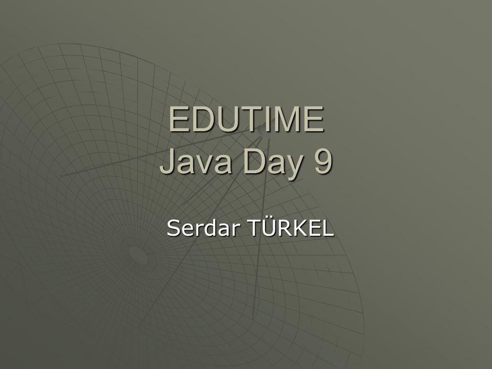 EDUTIME Java Day 9 Serdar TÜRKEL