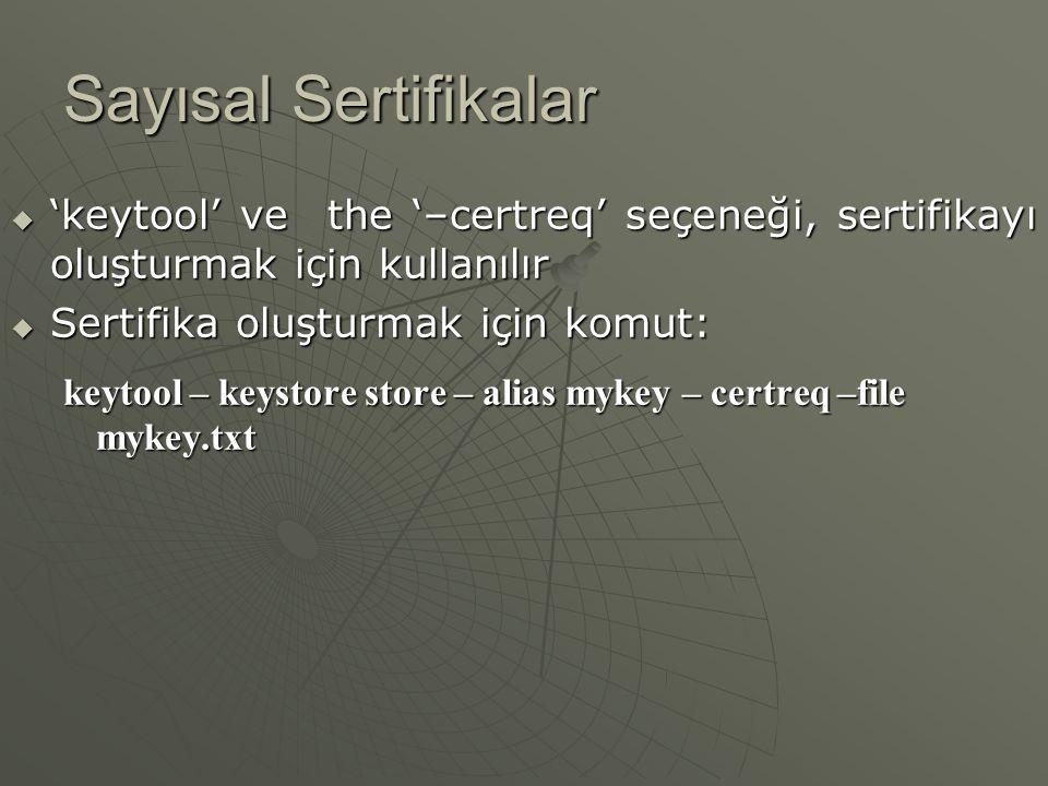Sayısal Sertifikalar 'keytool' ve the '–certreq' seçeneği, sertifikayı oluşturmak için kullanılır.