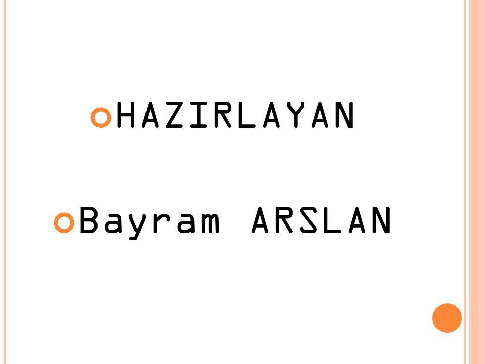 HAZIRLAYAN Bayram ARSLAN