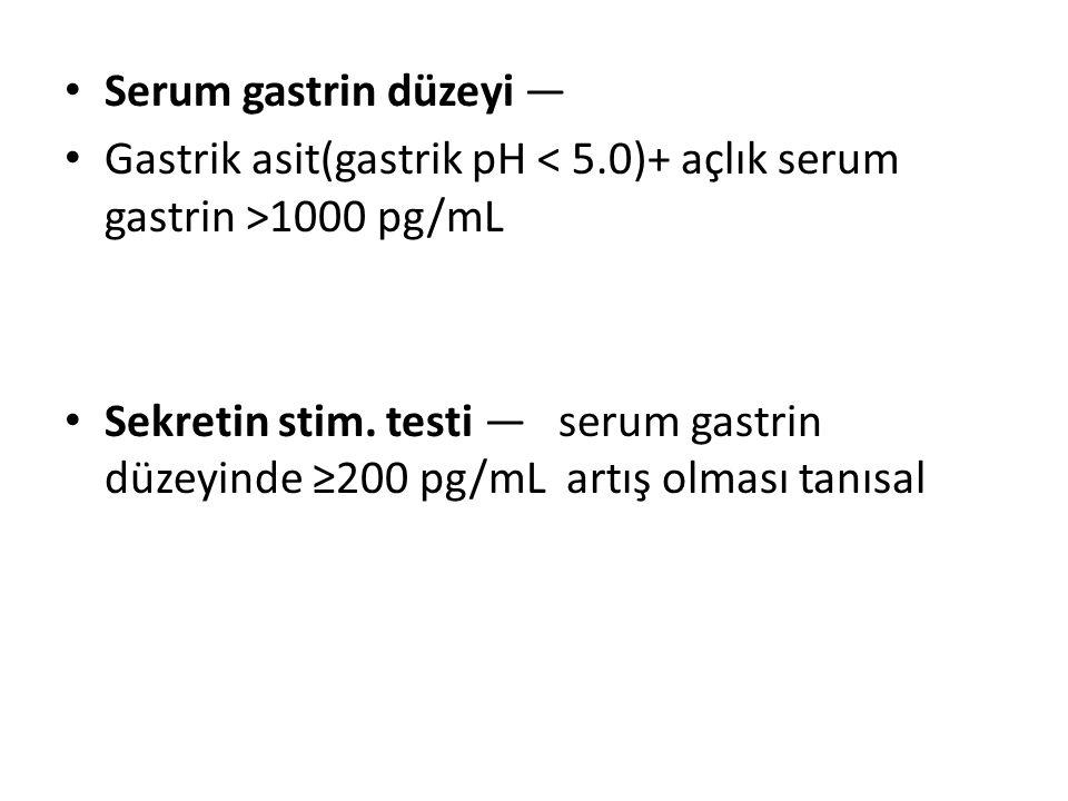 Serum gastrin düzeyi — Gastrik asit(gastrik pH < 5.0)+ açlık serum gastrin >1000 pg/mL