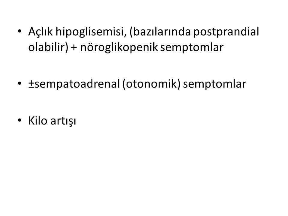 Açlık hipoglisemisi, (bazılarında postprandial olabilir) + nöroglikopenik semptomlar
