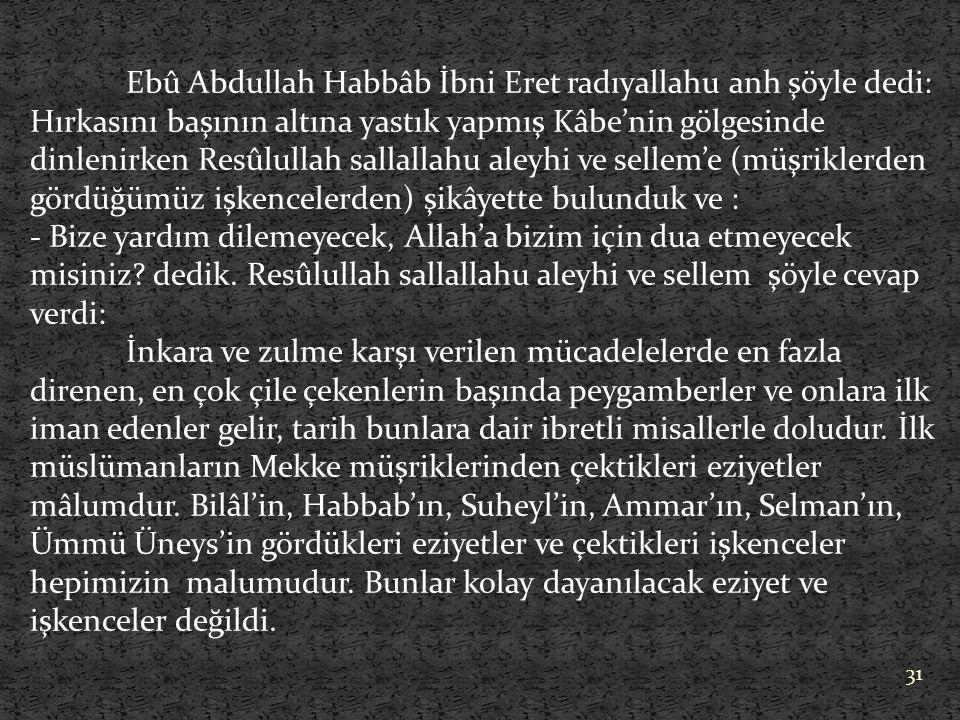 Ebû Abdullah Habbâb İbni Eret radıyallahu anh şöyle dedi: