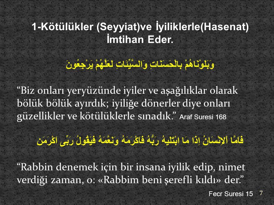 1-Kötülükler (Seyyiat)ve İyiliklerle(Hasenat) İmtihan Eder.