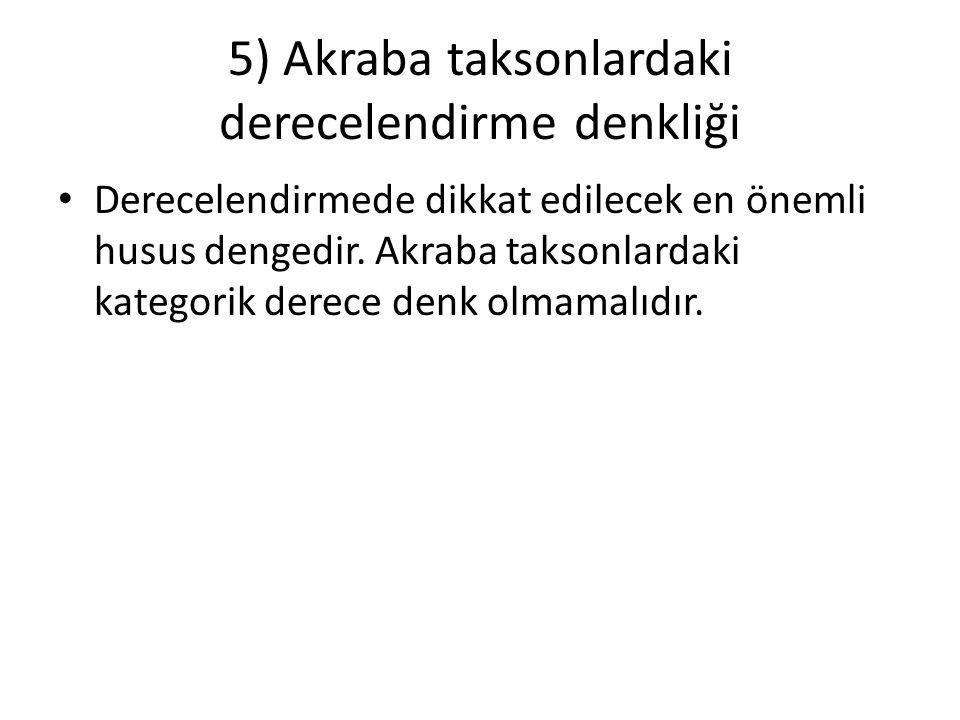 5) Akraba taksonlardaki derecelendirme denkliği
