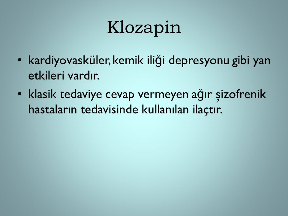Klozapin kardiyovasküler, kemik iliği depresyonu gibi yan etkileri vardır.