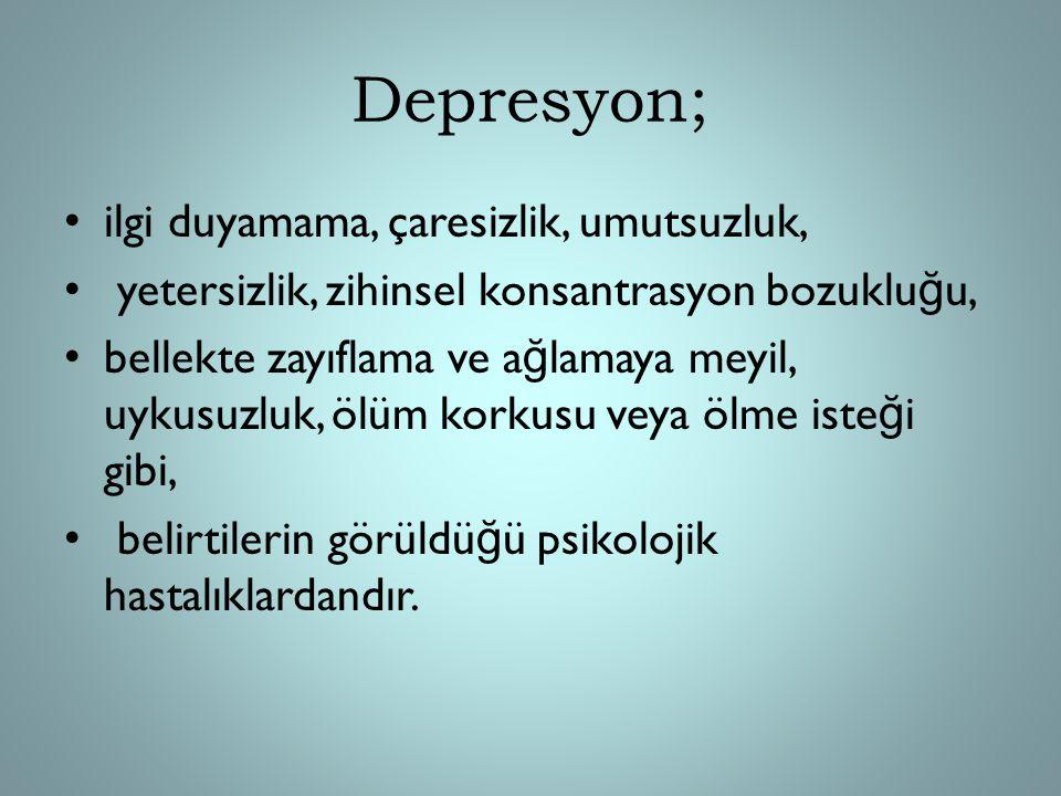 Depresyon; ilgi duyamama, çaresizlik, umutsuzluk,