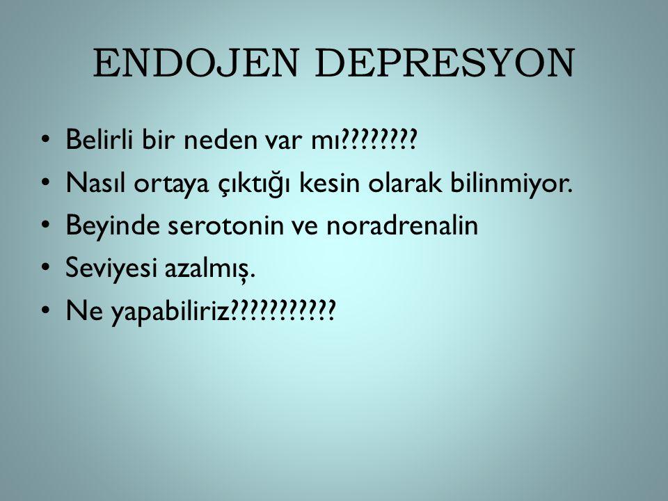 ENDOJEN DEPRESYON Belirli bir neden var mı