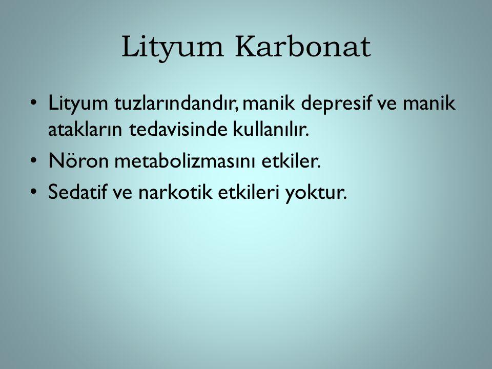 Lityum Karbonat Lityum tuzlarındandır, manik depresif ve manik atakların tedavisinde kullanılır. Nöron metabolizmasını etkiler.
