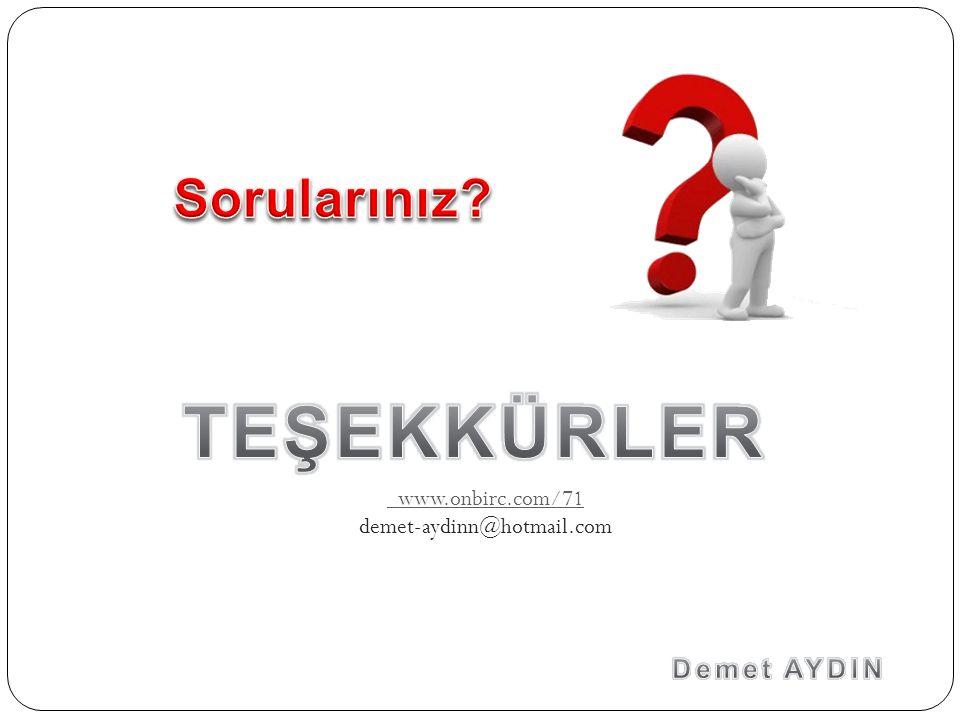 TEŞEKKÜRLER Sorularınız Demet AYDIN www.onbirc.com/71