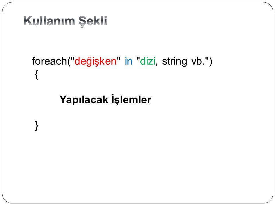 Kullanım Şekli foreach( değişken in dizi, string vb. ) {