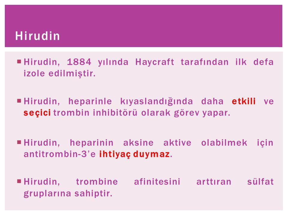 Hirudin Hirudin, 1884 yılında Haycraft tarafından ilk defa izole edilmiştir.