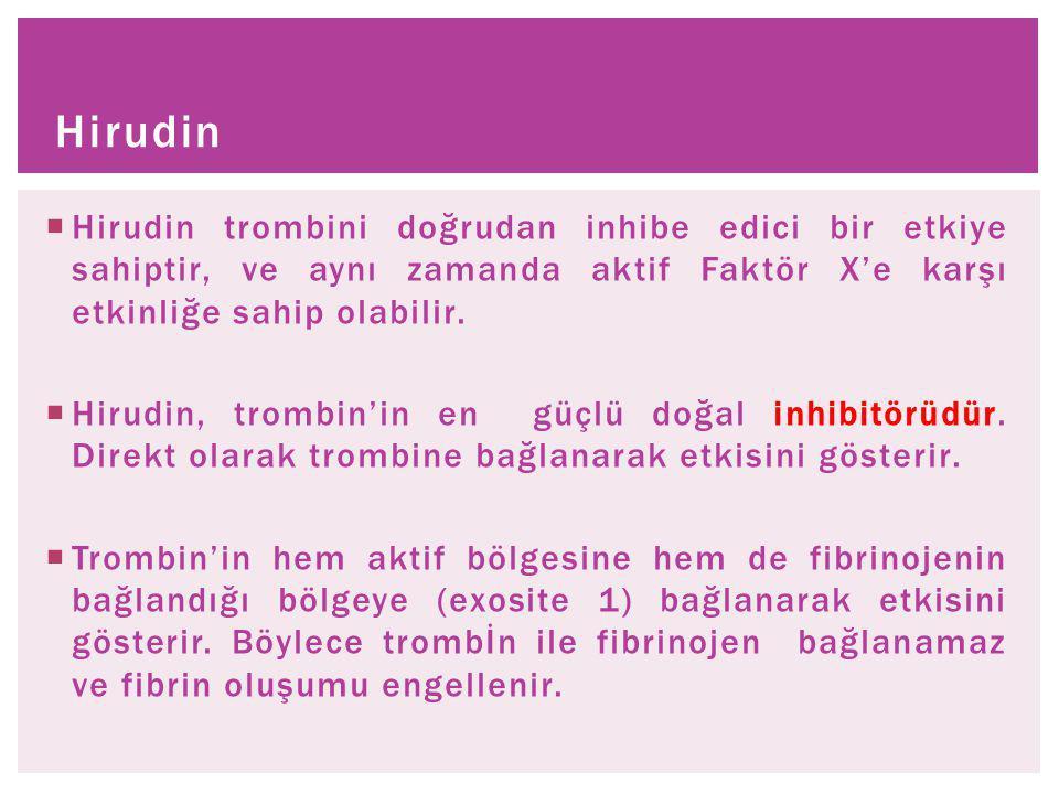 Hirudin Hirudin trombini doğrudan inhibe edici bir etkiye sahiptir, ve aynı zamanda aktif Faktör X'e karşı etkinliğe sahip olabilir.