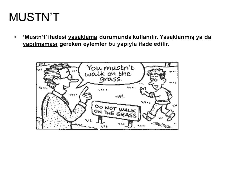 MUSTN'T 'Mustn't' ifadesi yasaklama durumunda kullanılır.