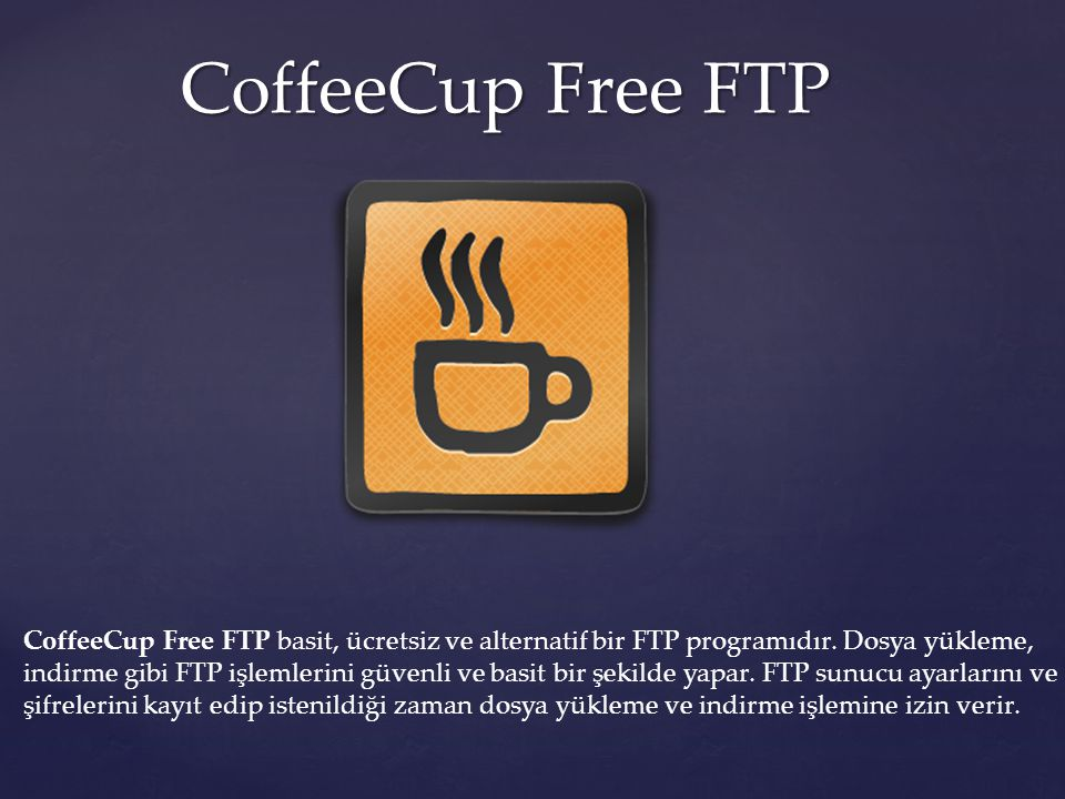 CoffeeCup Free FTP CoffeeCup Free FTP basit, ücretsiz ve alternatif bir FTP programıdır. Dosya yükleme,