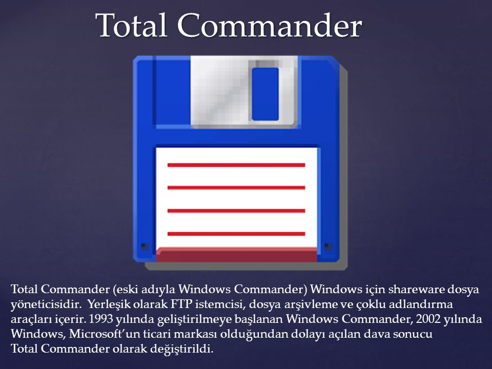 Total Commander Total Commander (eski adıyla Windows Commander) Windows için shareware dosya.