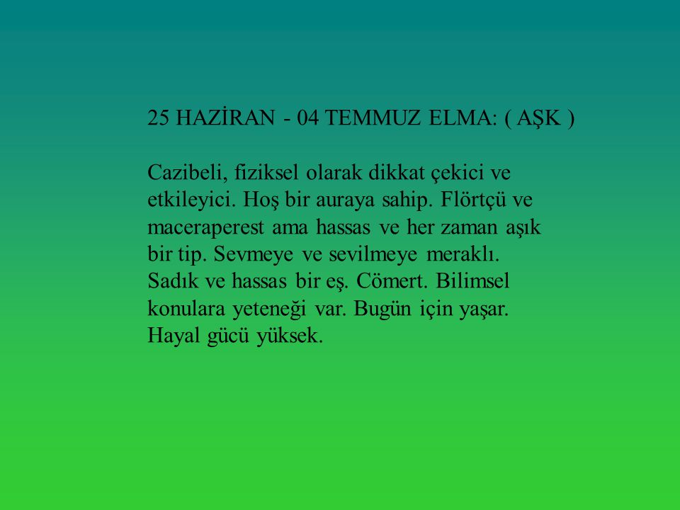 25 HAZİRAN - 04 TEMMUZ ELMA: ( AŞK ) Cazibeli, fiziksel olarak dikkat çekici ve etkileyici.