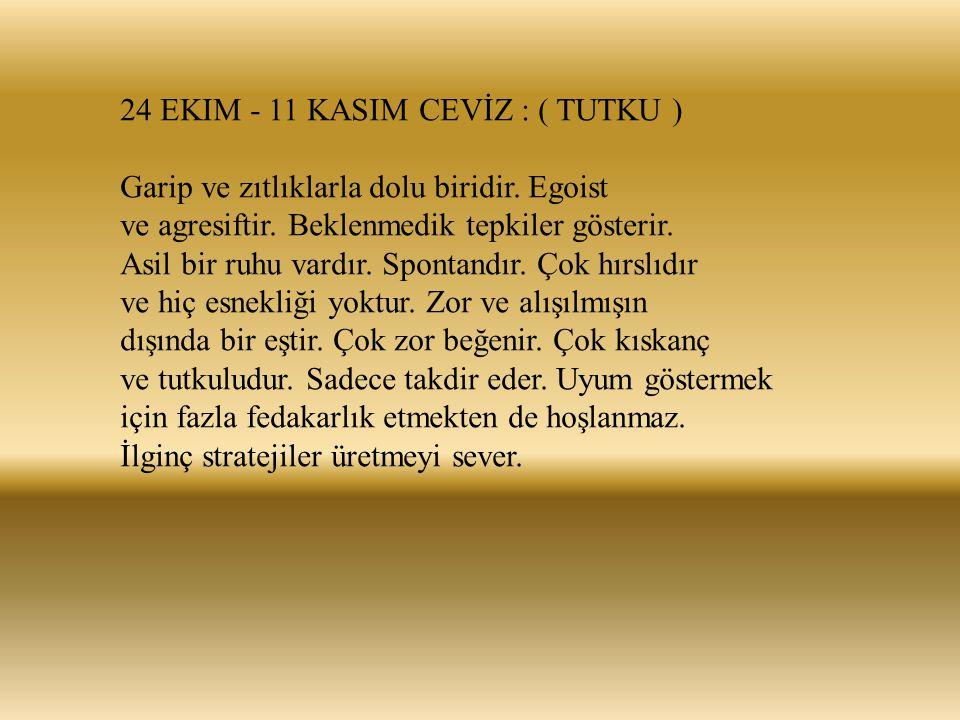 24 EKIM - 11 KASIM CEVİZ : ( TUTKU ) Garip ve zıtlıklarla dolu biridir