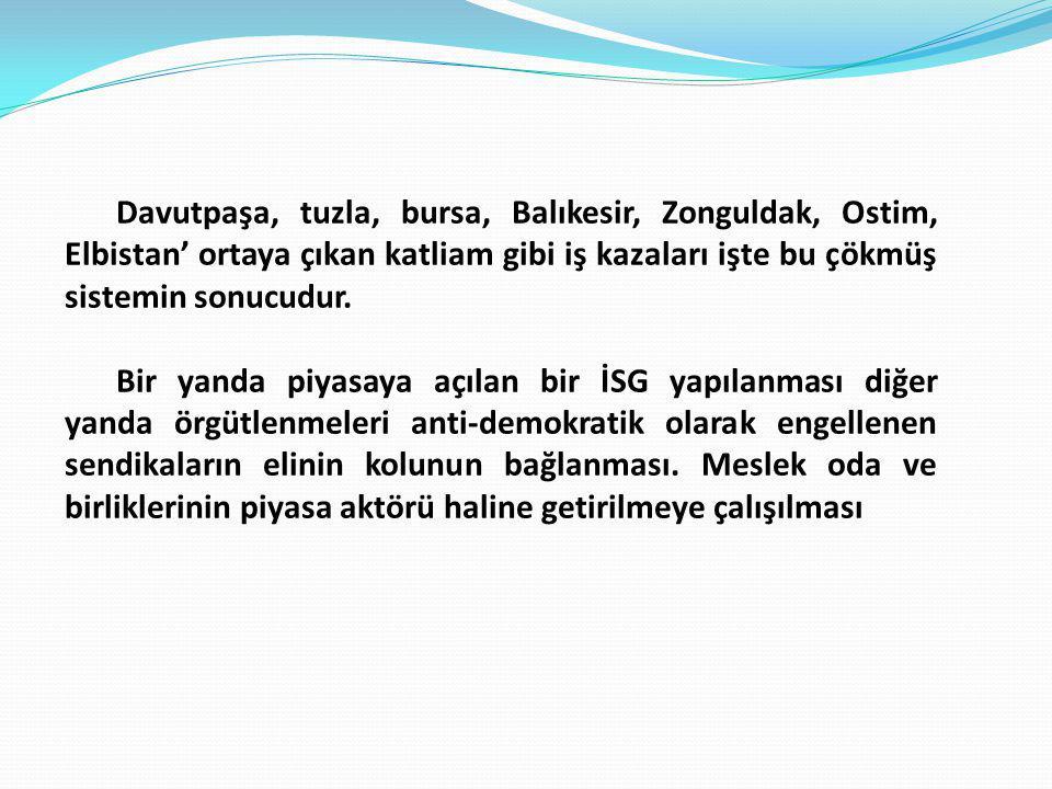 Davutpaşa, tuzla, bursa, Balıkesir, Zonguldak, Ostim, Elbistan' ortaya çıkan katliam gibi iş kazaları işte bu çökmüş sistemin sonucudur.