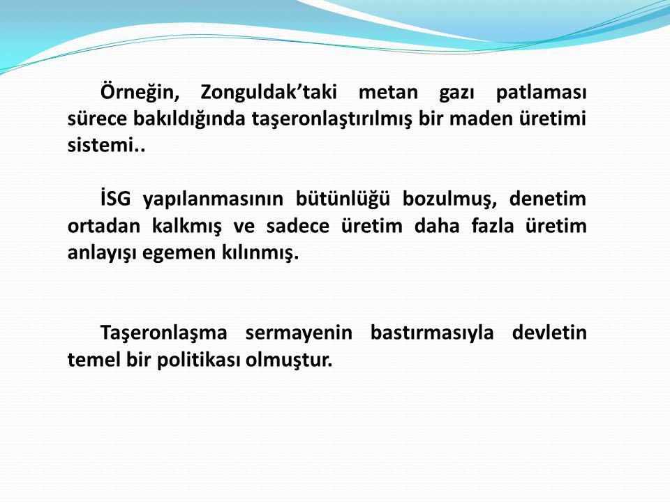 Örneğin, Zonguldak'taki metan gazı patlaması sürece bakıldığında taşeronlaştırılmış bir maden üretimi sistemi..