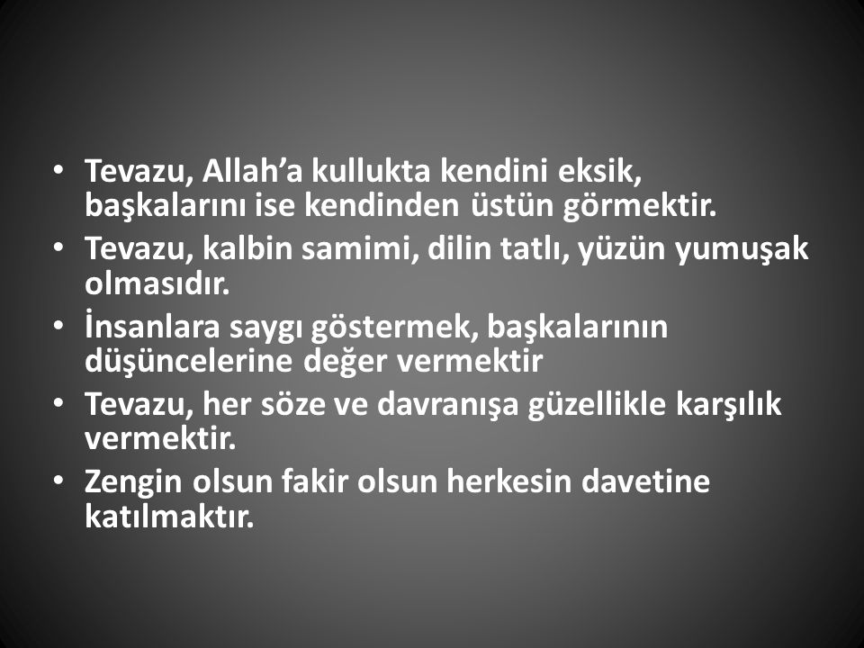 Tevazu, Allah'a kullukta kendini eksik, başkalarını ise kendinden üstün görmektir.